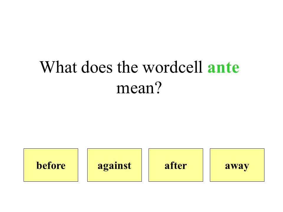 What does the wordcell ante mean awayafteragainstbefore