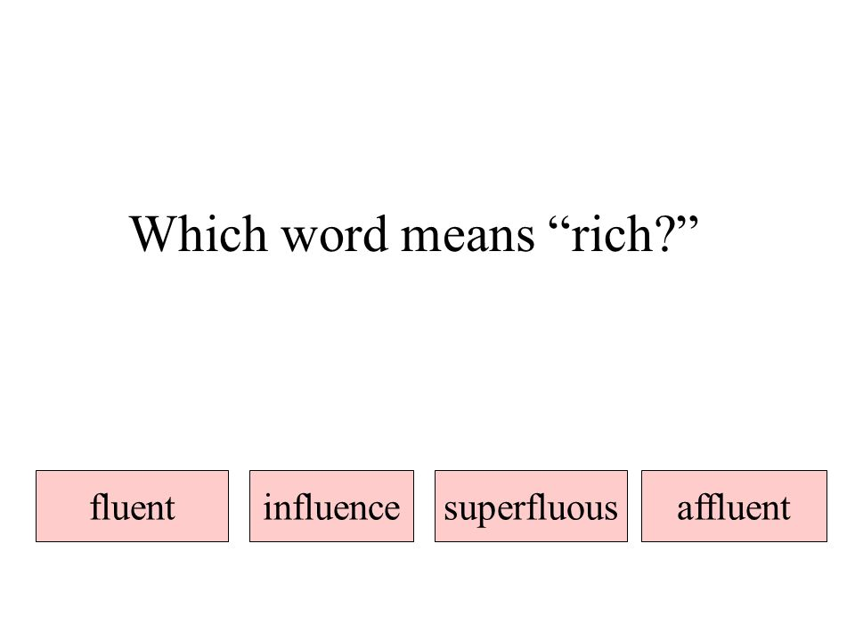 Which word means rich fluentinfluencesuperfluousaffluent