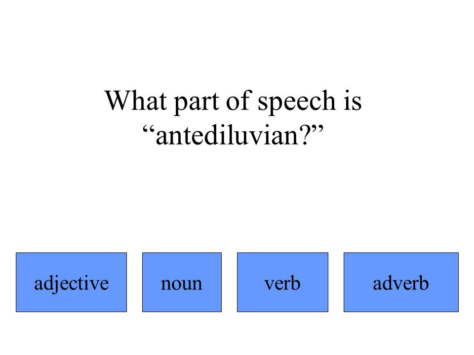What part of speech is antediluvian adjectiveadverbnounverb