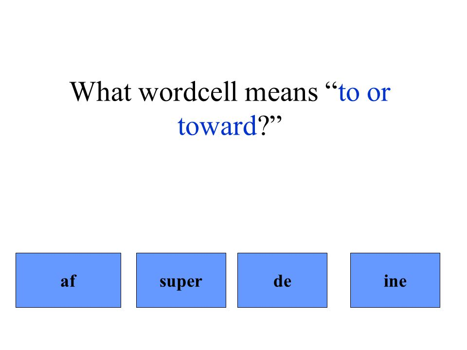 What wordcell means to or toward afinedesuper
