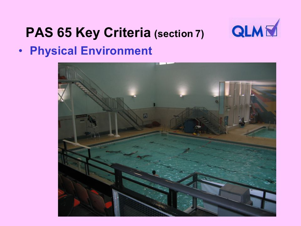PAS 65 Key Criteria (section 7) Physical Environment