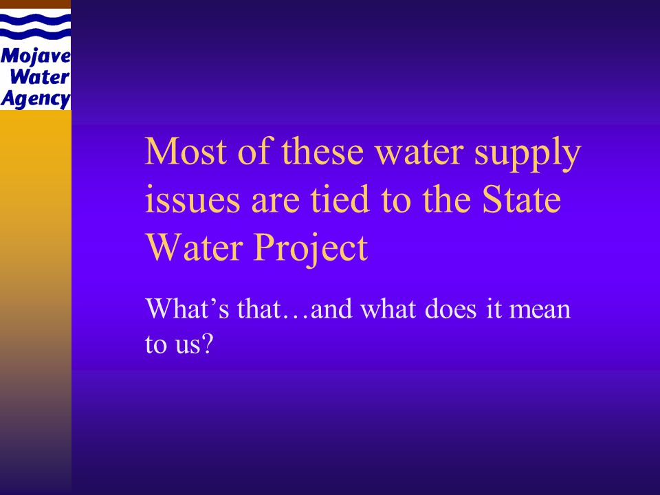 Most of these water supply issues are tied to the State Water Project Whats that…and what does it mean to us