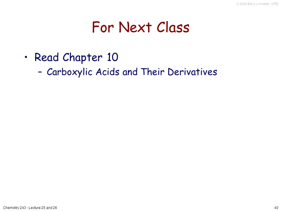 C 2004 Barry Linkletter, UPEI Chemistry Lecture 25 and 2640 For Next Class Read Chapter 10 –Carboxylic Acids and Their Derivatives