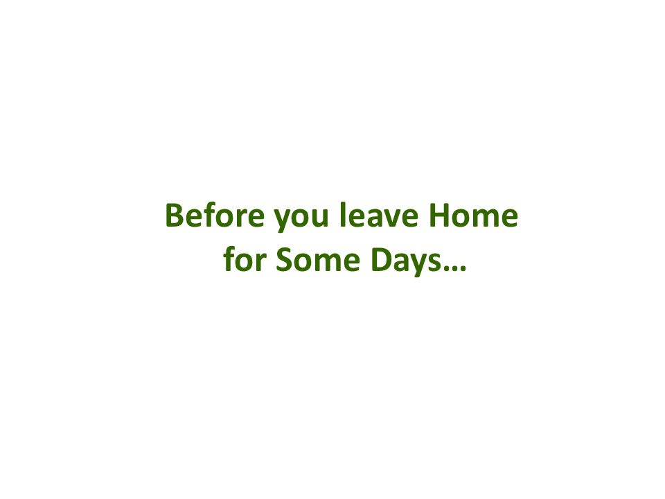 Before you leave Home for Some Days…