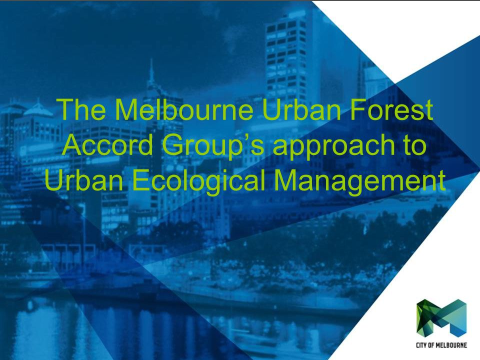 The Melbourne Urban Forest Accord Groups approach to Urban Ecological Management