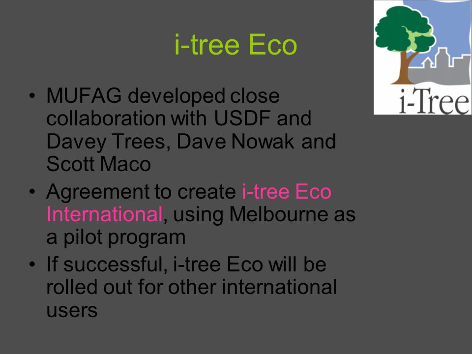 i-tree Eco MUFAG developed close collaboration with USDF and Davey Trees, Dave Nowak and Scott Maco Agreement to create i-tree Eco International, usin