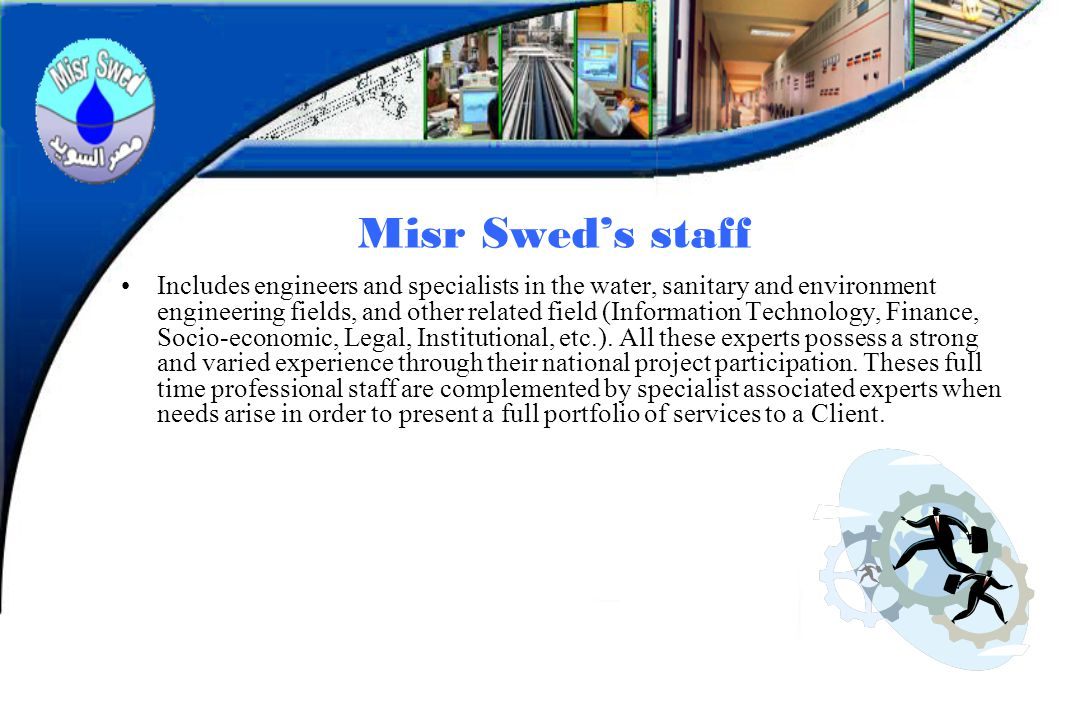 Misr Sweds staff Includes engineers and specialists in the water, sanitary and environment engineering fields, and other related field (Information Te