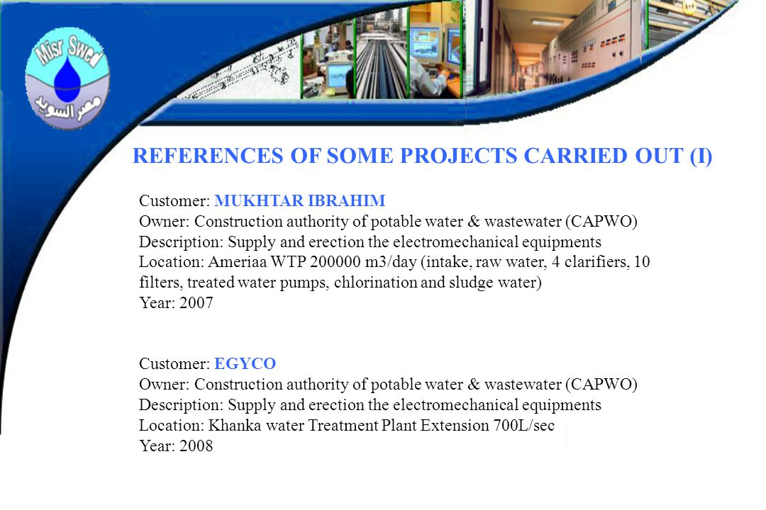 REFERENCES OF SOME PROJECTS CARRIED OUT (I) Customer: MUKHTAR IBRAHIM Owner: Construction authority of potable water & wastewater (CAPWO) Description: