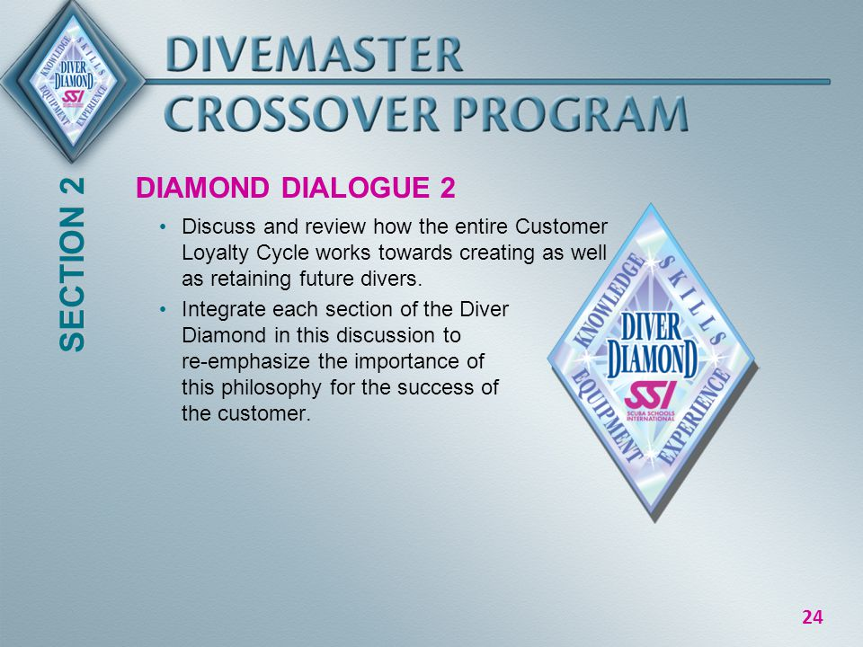 24 DIAMOND DIALOGUE 2 Discuss and review how the entire Customer Loyalty Cycle works towards creating as well as retaining future divers.