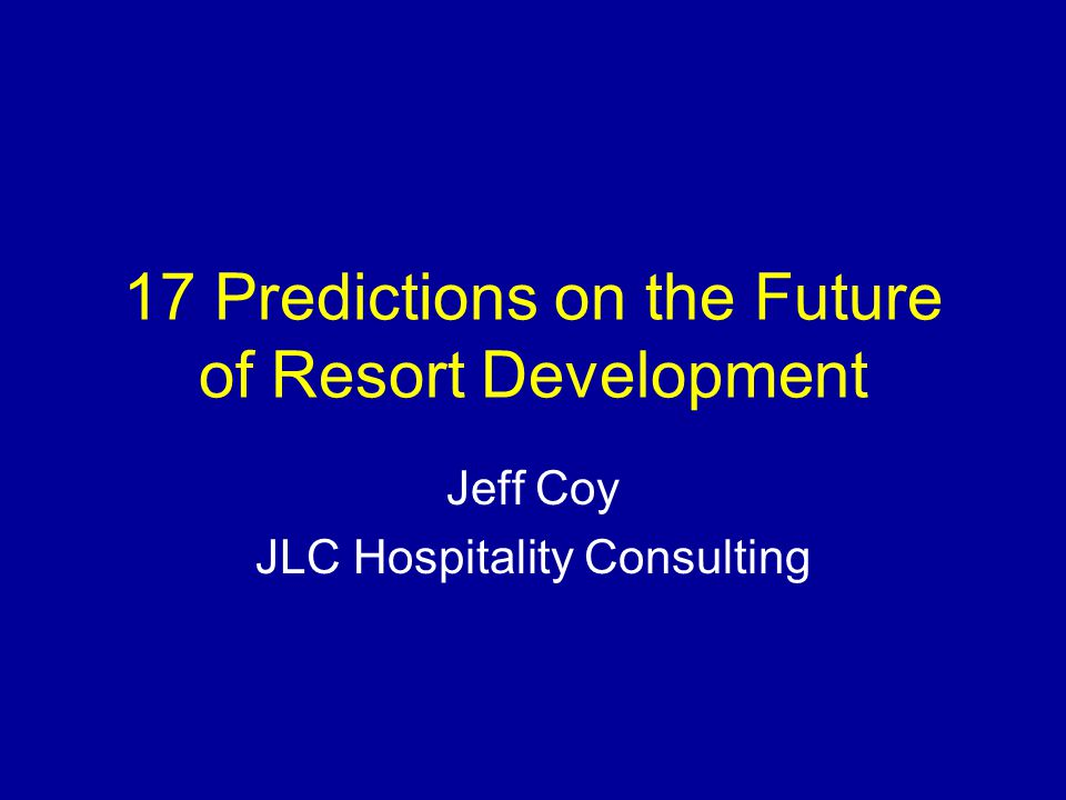 17 Predictions on Future of Resort Development 1.Americans traveling aboard will start to increase.