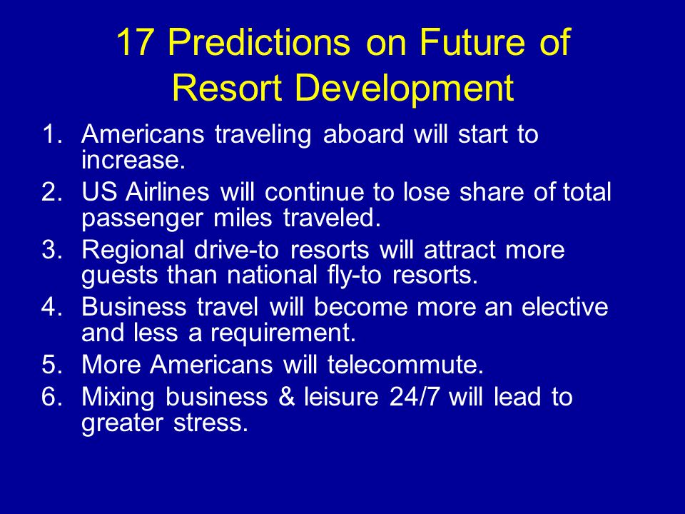 17 Predictions on Future of Resort Development 7.Never disconnecting will cause greater stress.