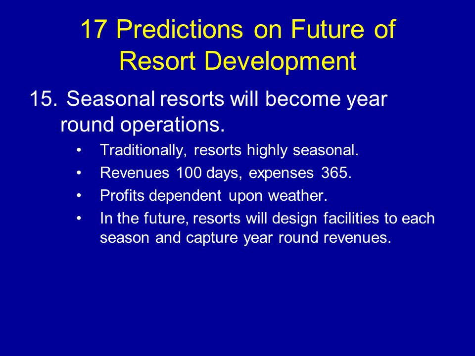 17 Predictions on Future of Resort Development 15.
