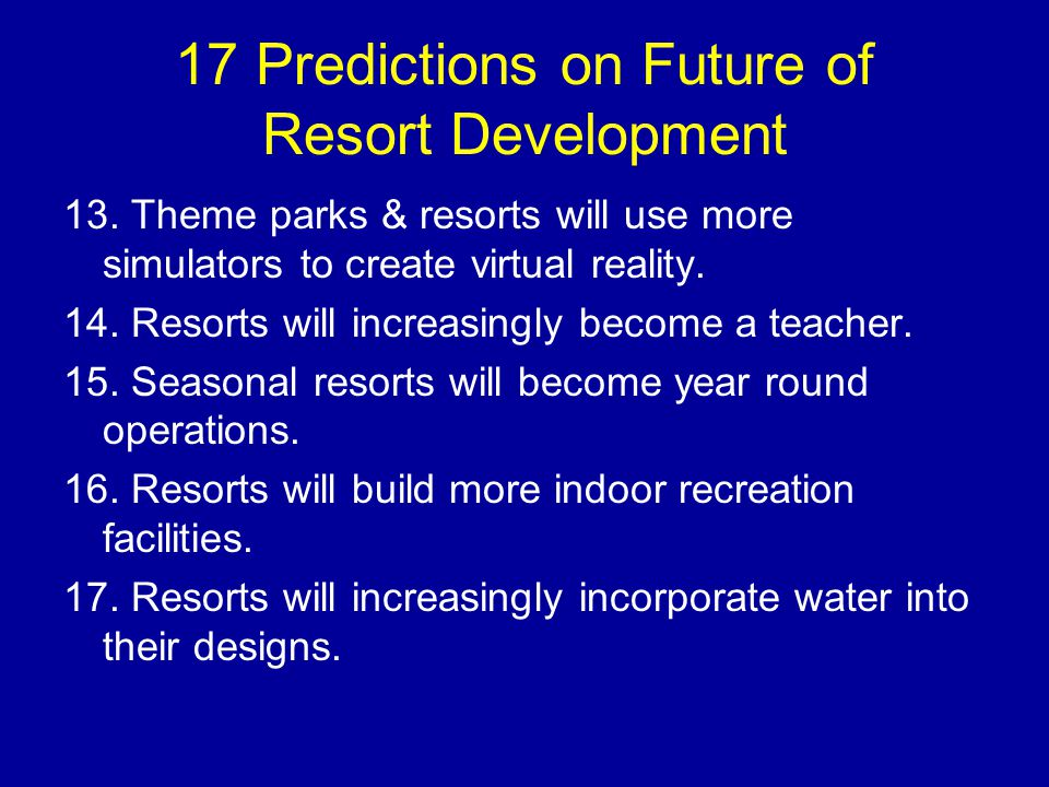 17 Predictions on Future of Resort Development 12.Future resorts will focus more on guest participation and interaction.