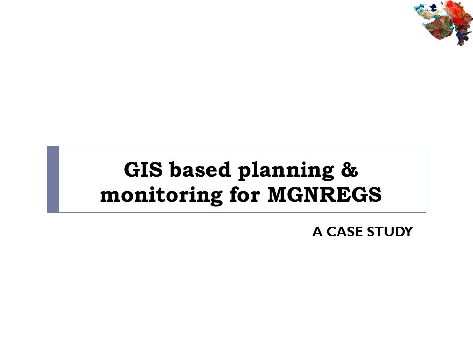 GIS based planning & monitoring for MGNREGS A CASE STUDY