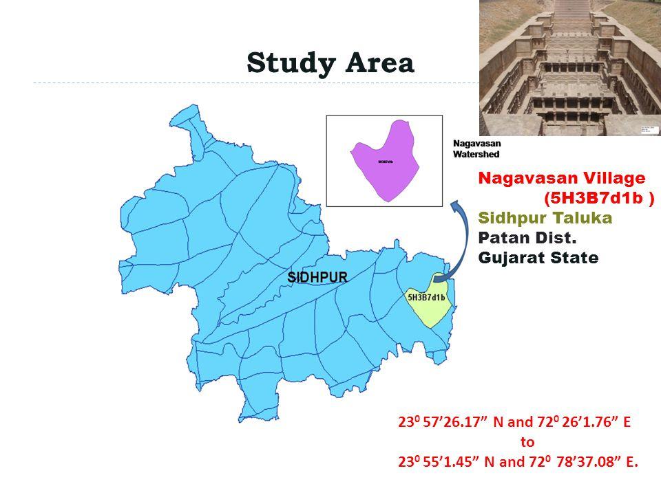 Study Area Patan Dist. Sidhpur Taluka 23 0 5726.17 N and 72 0 261.76 E to 23 0 551.45 N and 72 0 7837.08 E. Nagavasan Village (5H3B7d1b ) Sidhpur Talu