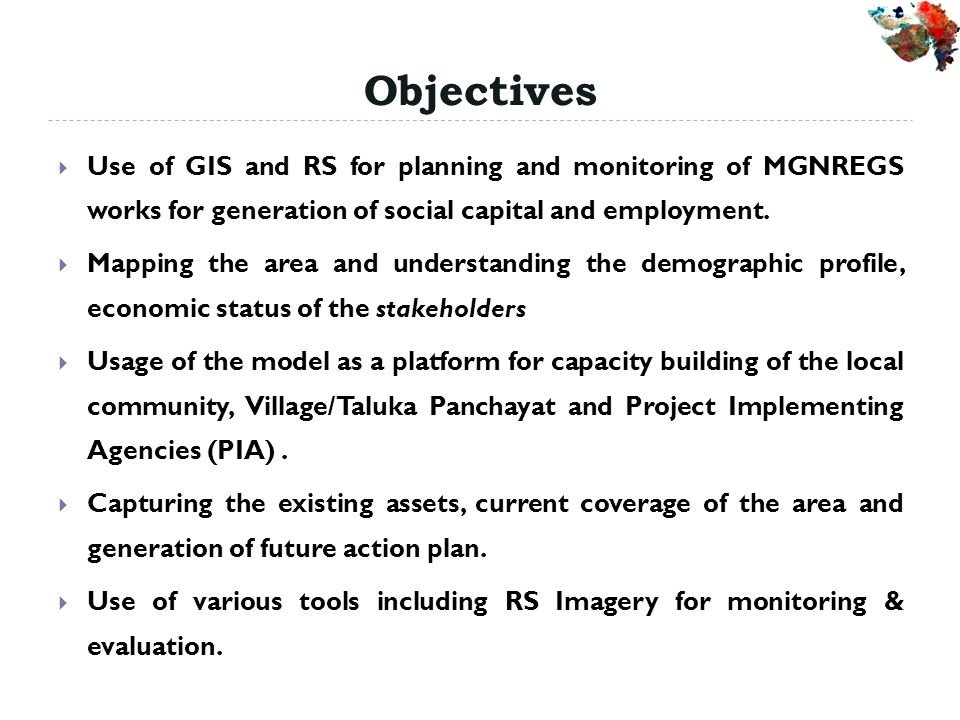 Objectives Use of GIS and RS for planning and monitoring of MGNREGS works for generation of social capital and employment.