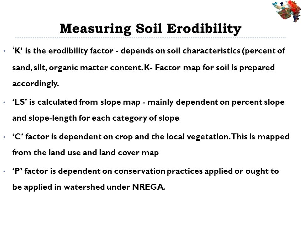 Measuring Soil Erodibility K is the erodibility factor - depends on soil characteristics (percent of sand, silt, organic matter content.