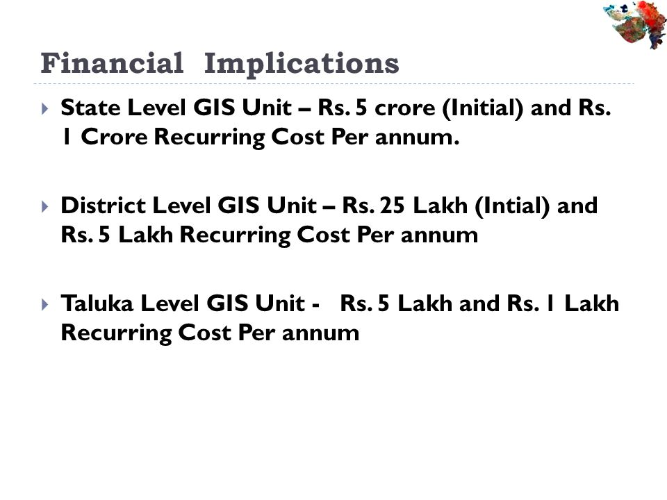 Financial Implications State Level GIS Unit – Rs.5 crore (Initial) and Rs.