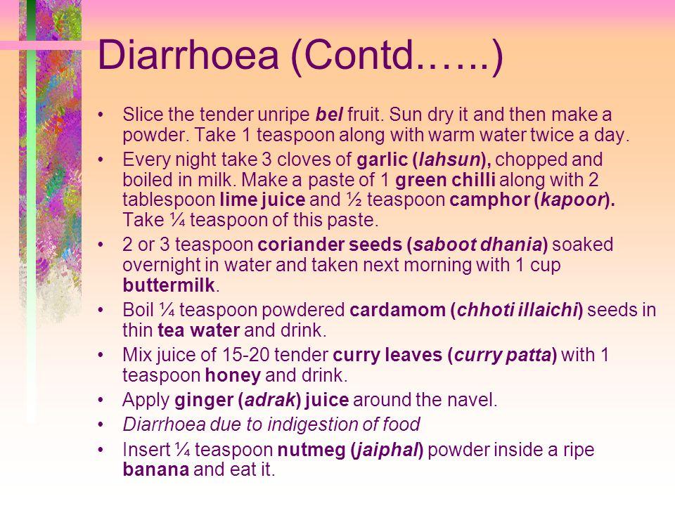 Diarrhoea (Contd.…..) Slice the tender unripe bel fruit.