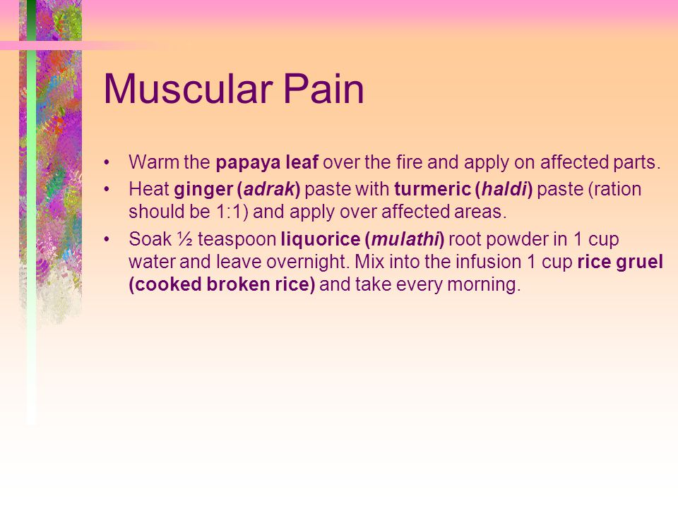 Muscular Pain Warm the papaya leaf over the fire and apply on affected parts.