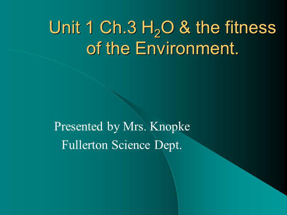 Unit 1 Ch.3 H 2 O & the fitness of the Environment.