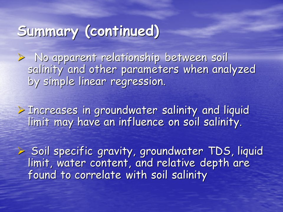 Summary (continued) No apparent relationship between soil salinity and other parameters when analyzed by simple linear regression. No apparent relatio