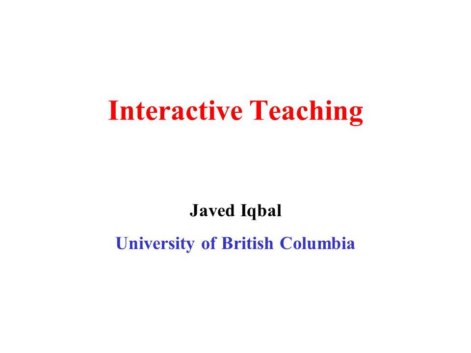 Interactive Teaching Javed Iqbal University of British Columbia