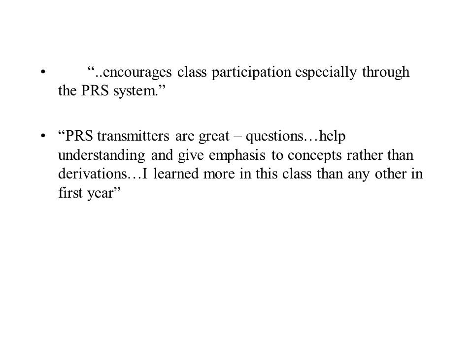 ..encourages class participation especially through the PRS system.