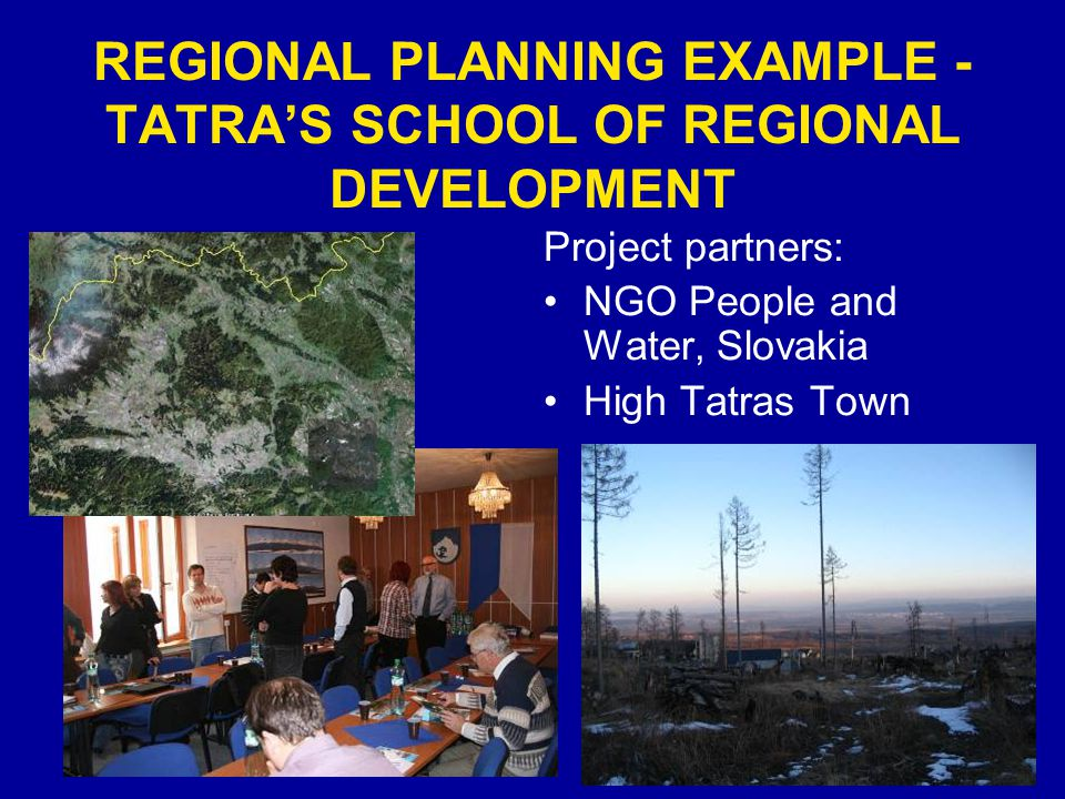REGIONAL PLANNING EXAMPLE - TATRAS SCHOOL OF REGIONAL DEVELOPMENT Project partners: NGO People and Water, Slovakia High Tatras Town