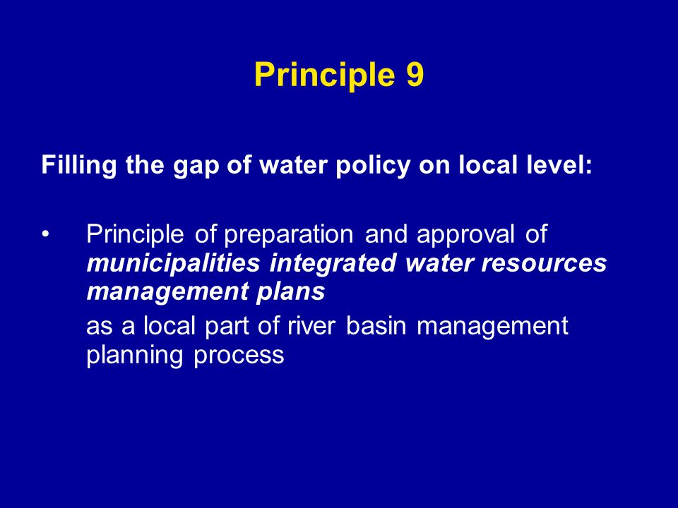 Principle 9 Filling the gap of water policy on local level: Principle of preparation and approval of municipalities integrated water resources management plans as a local part of river basin management planning process