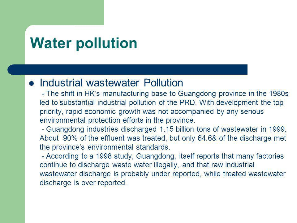 Industrial wastewater Pollution - The shift in HKs manufacturing base to Guangdong province in the 1980s led to substantial industrial pollution of th