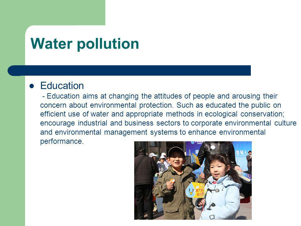 Education - Education aims at changing the attitudes of people and arousing their concern about environmental protection. Such as educated the public
