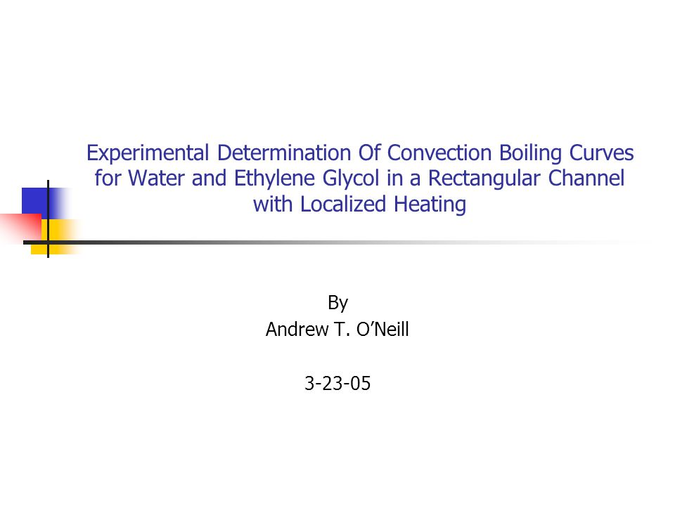 Experimental Determination Of Convection Boiling Curves for Water and Ethylene Glycol in a Rectangular Channel with Localized Heating By Andrew T.