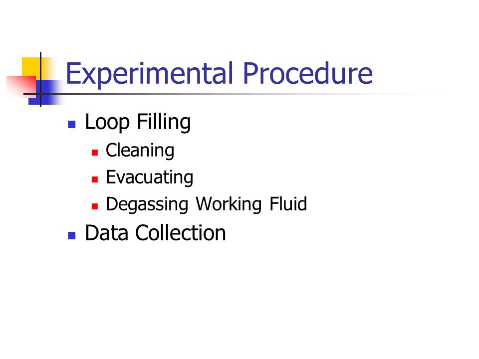 Experimental Procedure Loop Filling Cleaning Evacuating Degassing Working Fluid Data Collection