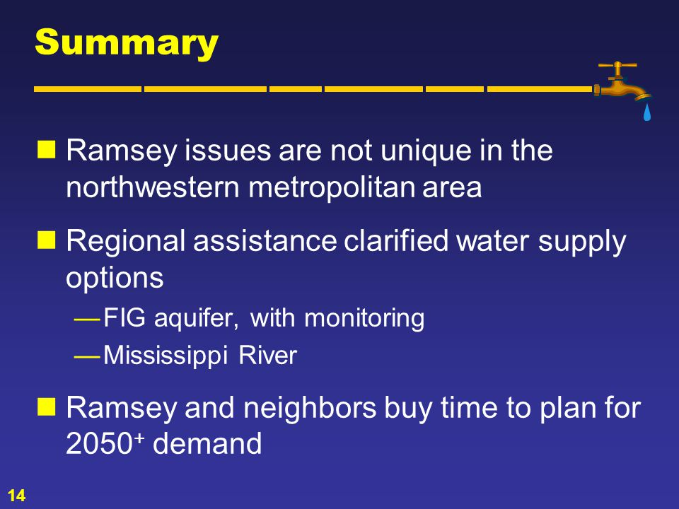 14 Summary Ramsey issues are not unique in the northwestern metropolitan area Regional assistance clarified water supply options FIG aquifer, with monitoring Mississippi River Ramsey and neighbors buy time to plan for 2050 + demand