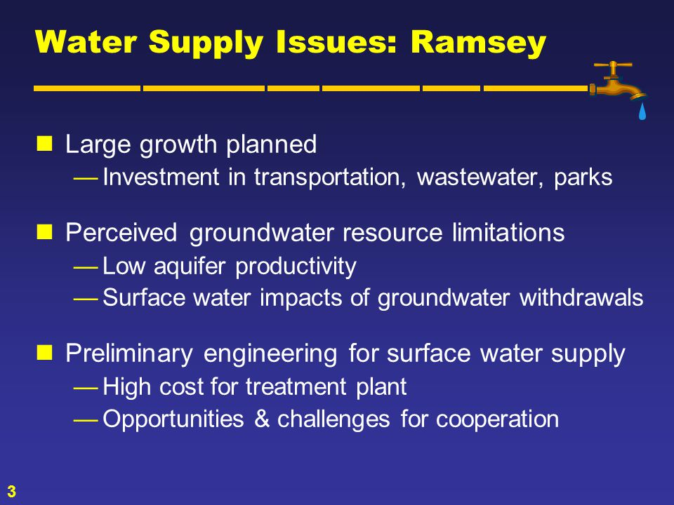 3 Large growth planned Investment in transportation, wastewater, parks Perceived groundwater resource limitations Low aquifer productivity Surface water impacts of groundwater withdrawals Preliminary engineering for surface water supply High cost for treatment plant Opportunities & challenges for cooperation Water Supply Issues: Ramsey