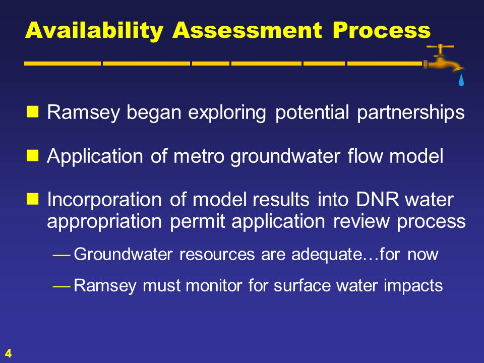 4 Ramsey began exploring potential partnerships Application of metro groundwater flow model Incorporation of model results into DNR water appropriation permit application review process Groundwater resources are adequate…for now Ramsey must monitor for surface water impacts Availability Assessment Process