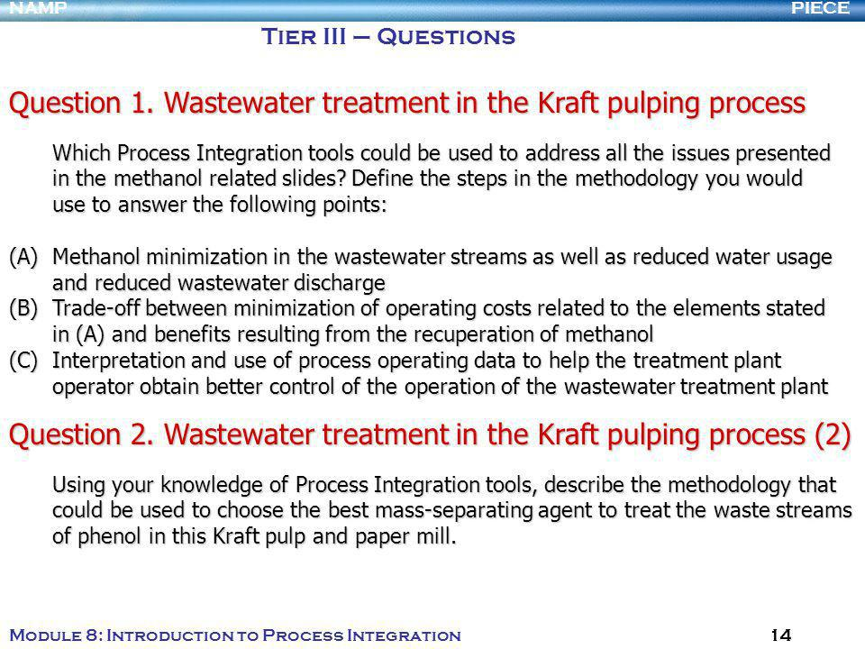 PIECENAMP Module 8: Introduction to Process Integration 14 Tier III – Questions Question 1.