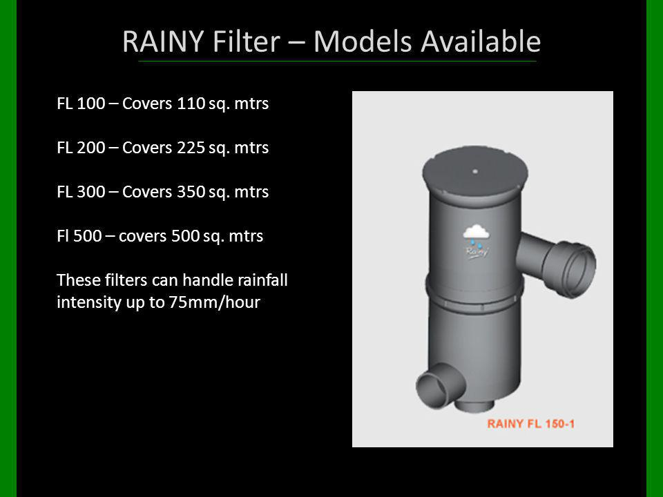 RAINY Filter – Models Available FL 100 – Covers 110 sq. mtrs FL 200 – Covers 225 sq. mtrs FL 300 – Covers 350 sq. mtrs Fl 500 – covers 500 sq. mtrs Th