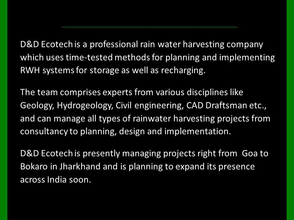 D&D Ecotech is a professional rain water harvesting company which uses time-tested methods for planning and implementing RWH systems for storage as we