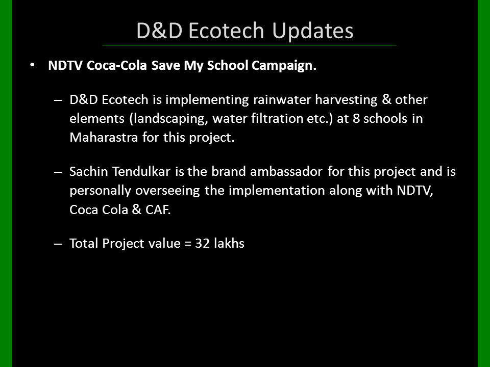 D&D Ecotech Updates NDTV Coca-Cola Save My School Campaign. – D&D Ecotech is implementing rainwater harvesting & other elements (landscaping, water fi