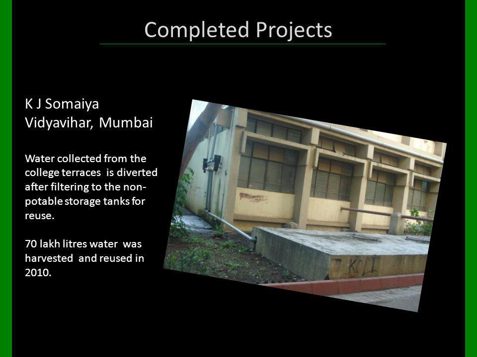 Completed Projects K J Somaiya Vidyavihar, Mumbai Water collected from the college terraces is diverted after filtering to the non- potable storage ta