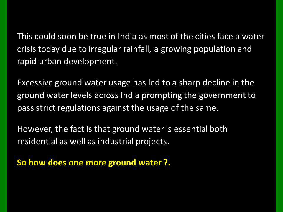 This could soon be true in India as most of the cities face a water crisis today due to irregular rainfall, a growing population and rapid urban devel