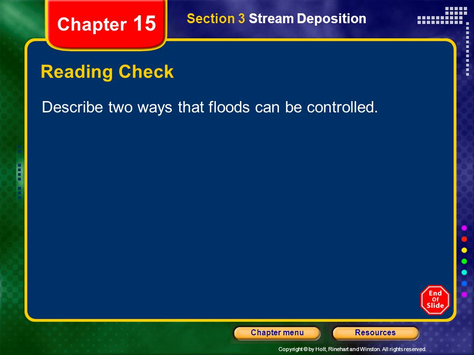Copyright © by Holt, Rinehart and Winston. All rights reserved. ResourcesChapter menu Chapter 15 Reading Check Describe two ways that floods can be co