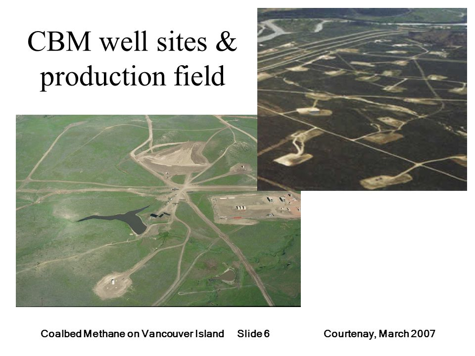 Slide 6Coalbed Methane on Vancouver Island Courtenay, March 2007 CBM well sites & production field
