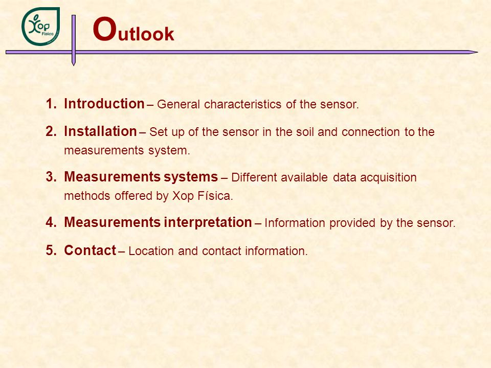 O utlook 1.Introduction – General characteristics of the sensor. 2.Installation – Set up of the sensor in the soil and connection to the measurements