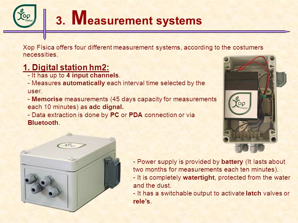 3. M easurement systems Xop Física offers four different measurement systems, according to the costumers necessities. 1. Digital station hm2: - It has