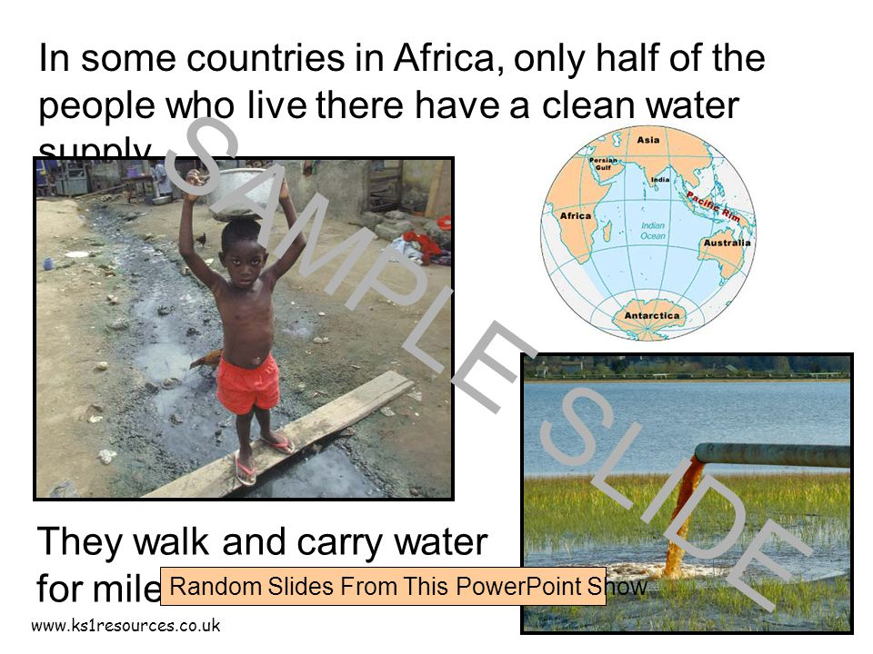 www.ks1resources.co.uk In some countries in Africa, only half of the people who live there have a clean water supply.