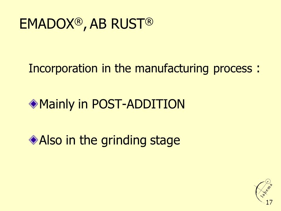Incorporation in the manufacturing process : Mainly in POST-ADDITION Also in the grinding stage EMADOX ®, AB RUST ® 17