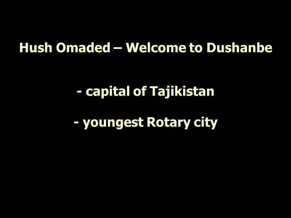 Hush Omaded – Welcome to Dushanbe - capital of Tajikistan - youngest Rotary city